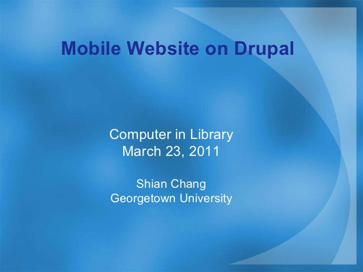 Mobile Website on Drupal Computer in Library March 23, 2011 Shian Chang Georgetown University