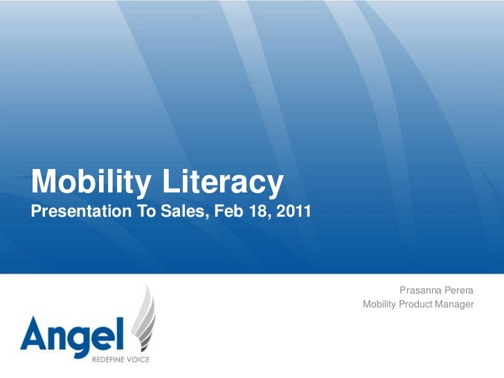 Mobility LiteracyPresentation To Sales, Feb 18, 2011<br />Prasanna Perera<br />Mobility Product Manager<br />