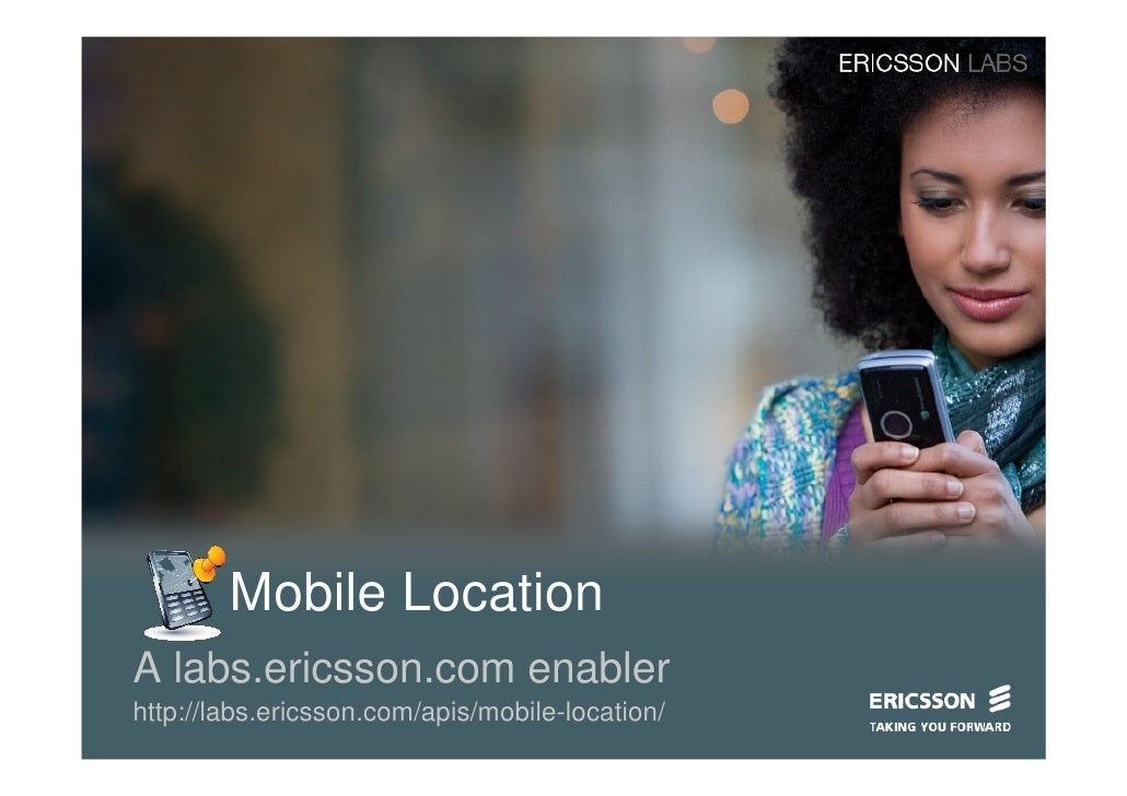 Mobile Location A labs.ericsson.com enabler http://labs.ericsson.com/apis/mobile-location/