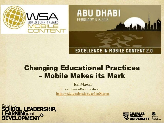 Changing Educational Practices   – Mobile Makes its Mark                  Jon Mason              jon.mason@cslld.edu.au   ...