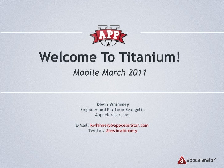 Kevin Whinnery Engineer and Platform Evangelist Appcelerator, Inc. E-Mail:  [email_address]   Twitter:  @kevinwhinnery