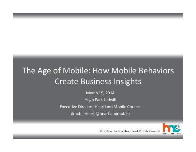 Mobilized	   by	   the	   Heartland	   Mobile	   Council The	   Age	   of	   Mobile:	   How	   Mobile	   Behaviors	    Cre...