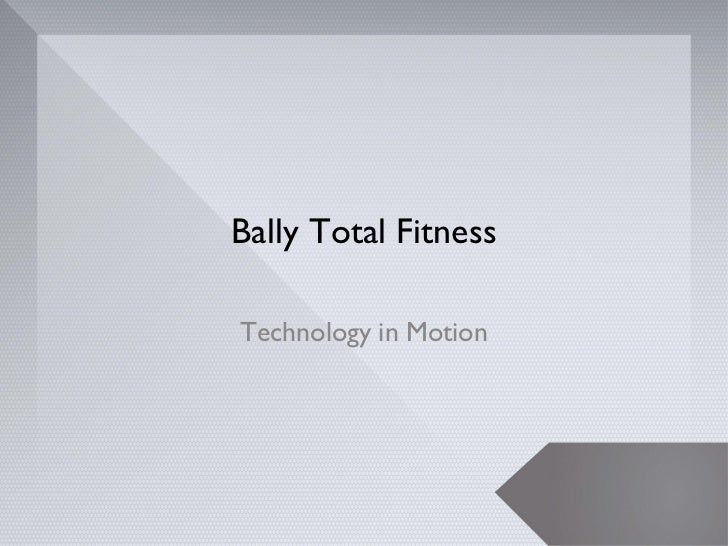 Bally Total FitnessTechnology in Motion