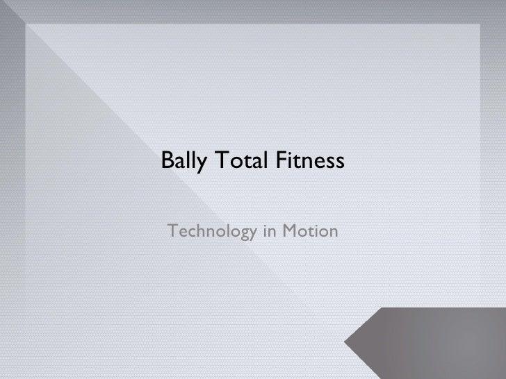 Bally Total FitnessTechnology in Motion