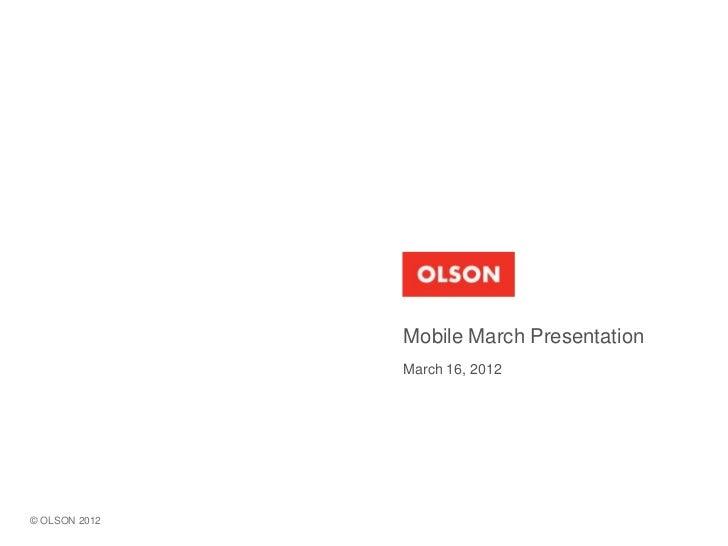 Mobile March Presentation               March 16, 2012© OLSON 2012