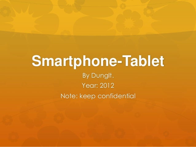 Smartphone-Tablet         By Dunglt.         Year: 2012   Note: keep confidential