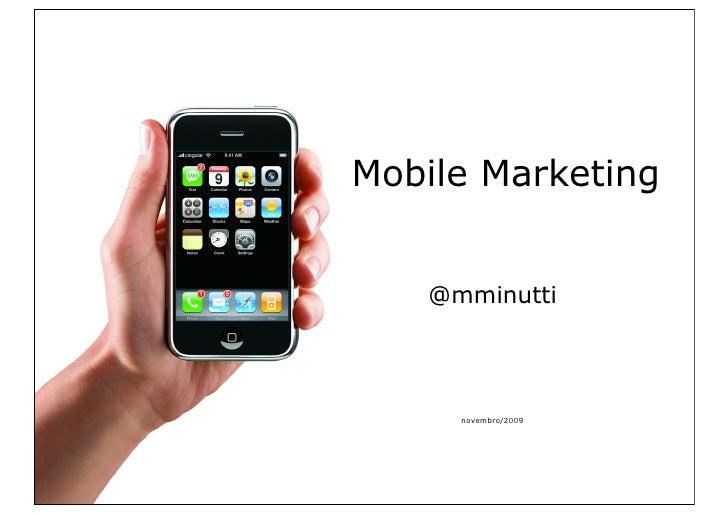 Mobile Marketing      @mminutti          novembro/2009