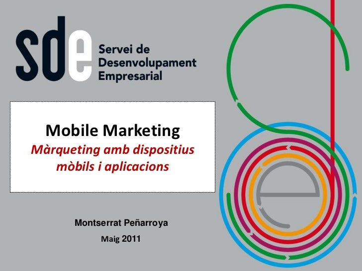 Mobile MarketingMàrqueting amb dispositius   mòbils i aplicacions      Montserrat Peñarroya           Maig 2011