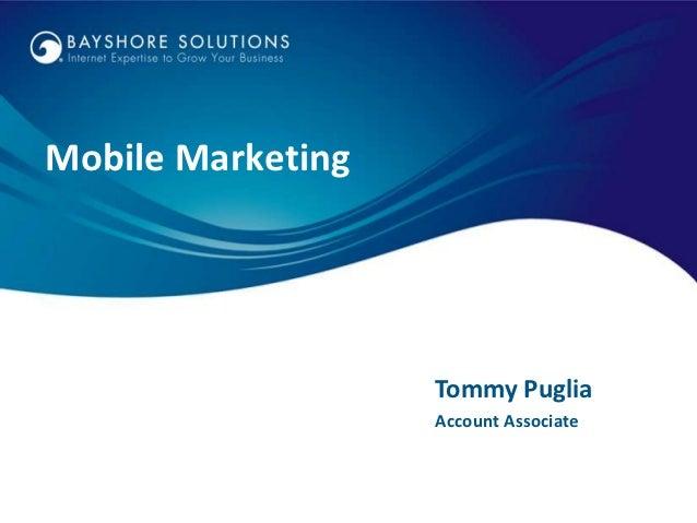 Mobile Marketing                   Tommy Puglia                   Account Associate