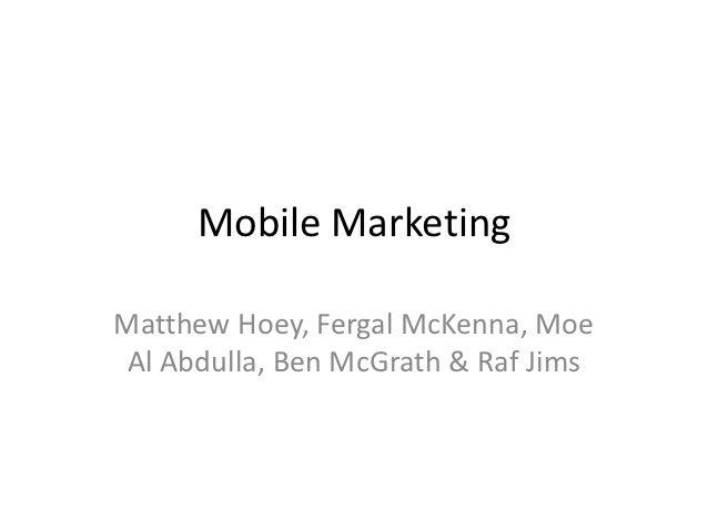 Mobile MarketingMatthew Hoey, Fergal McKenna, Moe Al Abdulla, Ben McGrath & Raf Jims