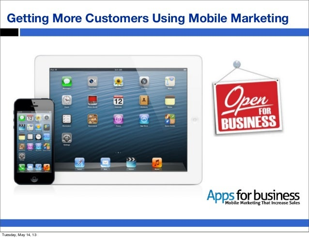 Getting More Customers Using Mobile MarketingTuesday, May 14, 13