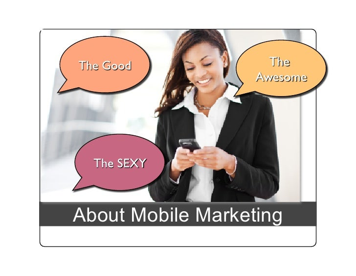 Mobile Marketing (The Good, The Awesome, The Sexy)