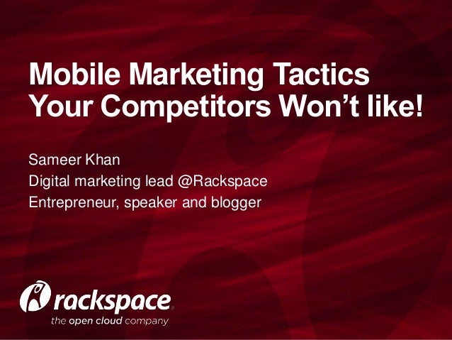 Sameer KhanDigital marketing lead @RackspaceEntrepreneur, speaker and bloggerMobile Marketing TacticsYour Competitors Won'...