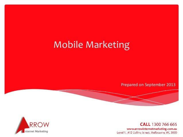 www.arrowinternetmarketing.com.au Mobile Marketing Prepared on September 2013