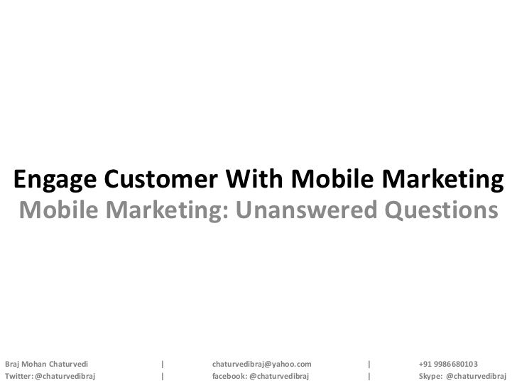 Engage Customer With Mobile Marketing  Mobile Marketing: Unanswered QuestionsBraj Mohan Chaturvedi      |   chaturvedibraj...