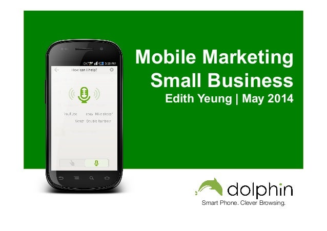 Smart Phone. Clever Browsing. Mobile Marketing Small Business Edith Yeung | May 2014