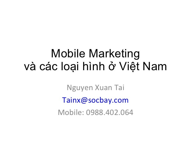 Mobile Marketing và các loại hình ở Việt Nam Nguyen Xuan Tai [email_address] Mobile: 0988.402.064