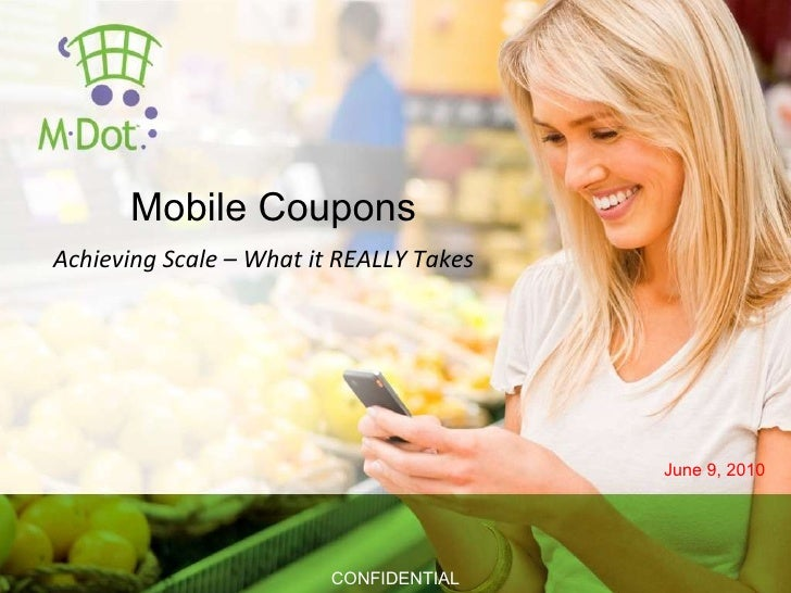 Mobile Coupons   June 9, 2010 CONFIDENTIAL Achieving Scale – What it REALLY Takes