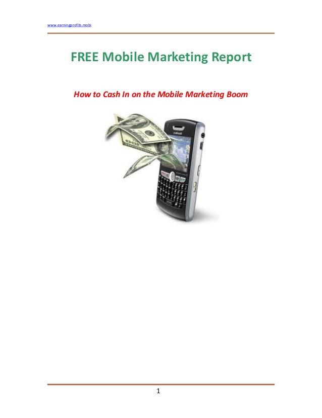 www.earningprofits.mobi FREEMobileMarketingReport HowtoCashInontheMobileMarketingBoom          1