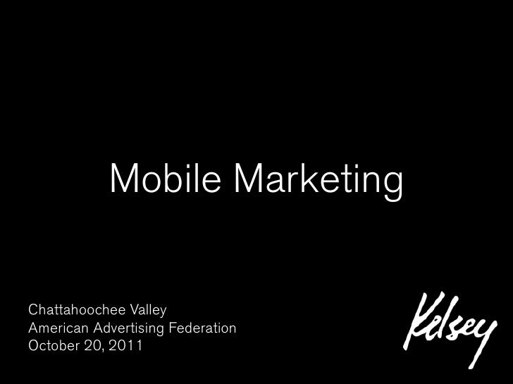Mobile MarketingChattahoochee ValleyAmerican Advertising FederationOctober 20, 2011