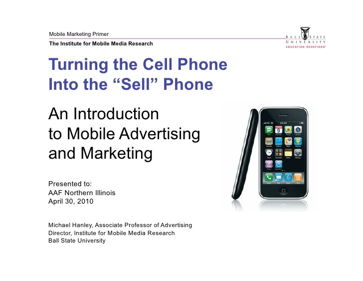 "Mobile Marketing Primer The Institute for Mobile Media Research    Turning the Cell Phone Into the ""Sell"" Phone An Introdu..."