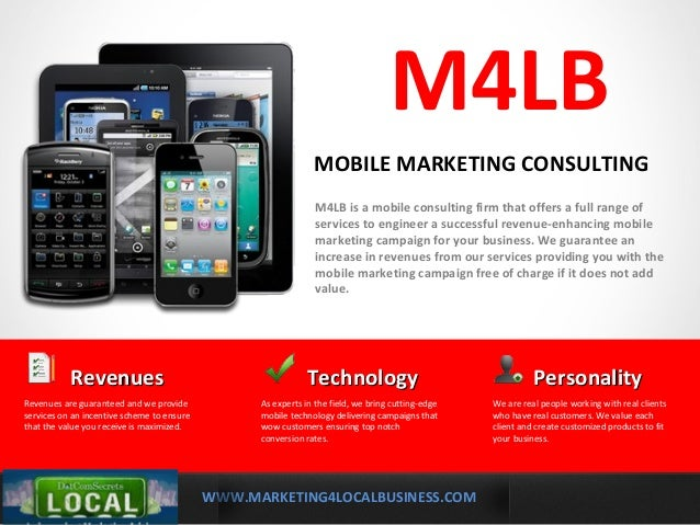 WWW.MARKETING4LOCALBUSINESS.COMMOBILE MARKETING SOLUTIONSM4LBM4LB is a mobile consulting firm that offers a full range ofs...