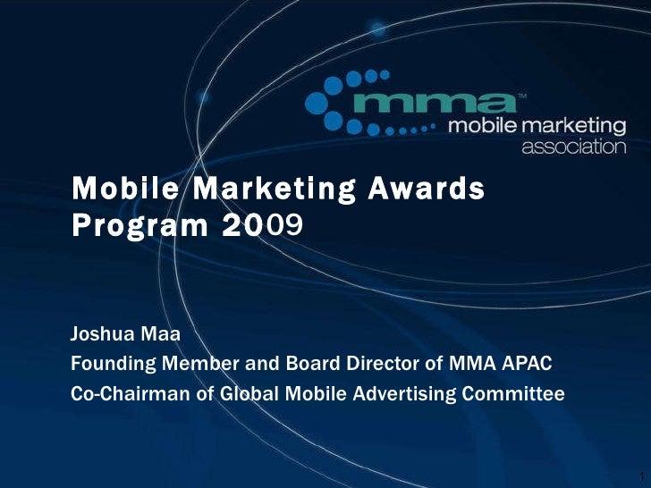 Mobile Marketing Awards Program 20 09 Joshua Maa Founding Member and Board Director of MMA APAC Co-Chairman of Global Mobi...