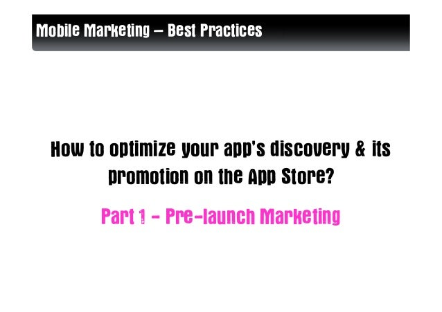 Mobile Marketing – Best Practices  How to optimize your app's discovery & its         promotion on the App Store?         ...