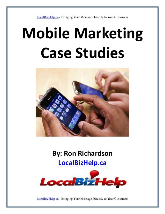 LocalBizHelp.ca - Bringing Your Message Directly to Your CustomersMobile Marketing  Case Studies            By: Ron Richar...