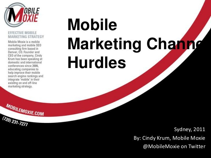 MobileMarketing ChannelHurdles<br />Sydney, 2011<br />By: Cindy Krum, Mobile Moxie<br />@MobileMoxie on Twitter<br />