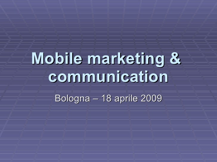 Mobile marketing &  communication Bologna – 18 aprile 2009