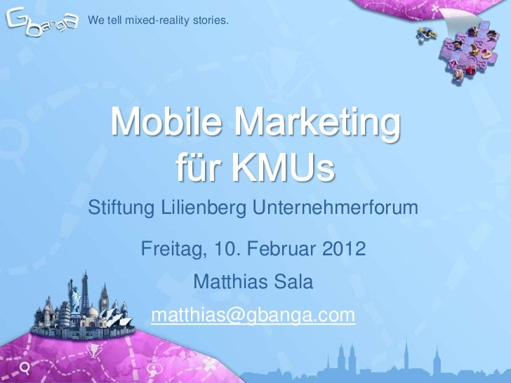 We tell mixed-reality stories.Stiftung Lilienberg Unternehmerforum           Freitag, 10. Februar 2012                    ...