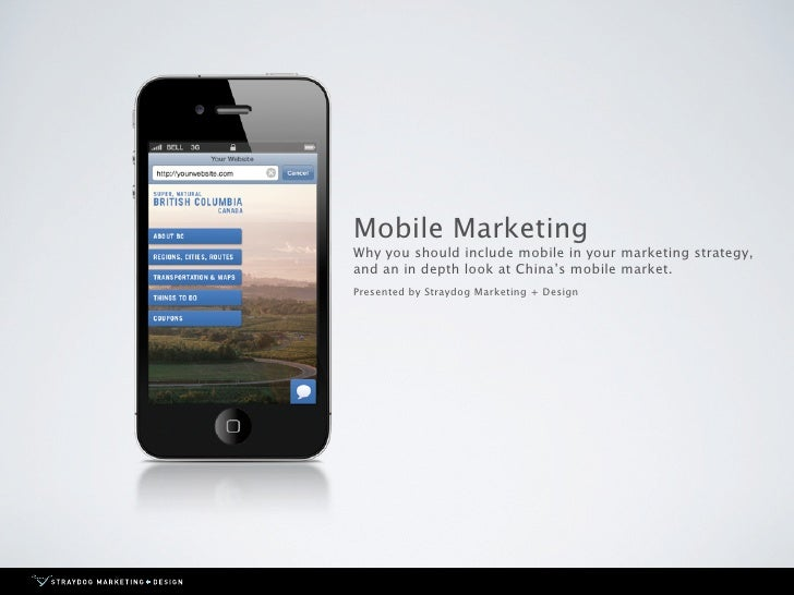 Mobile Marketing Why you should include mobile in your marketing strategy, and an in depth look at China's mobile market. ...