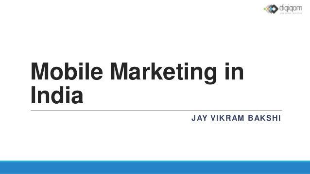 Mobile Marketing in India JAY VIKRAM BAKSHI