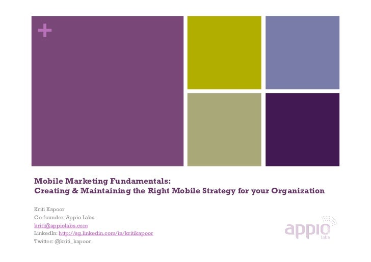 +Mobile Marketing Fundamentals:Creating & Maintaining the Right Mobile Strategy for your OrganizationKriti KapoorCo-founde...