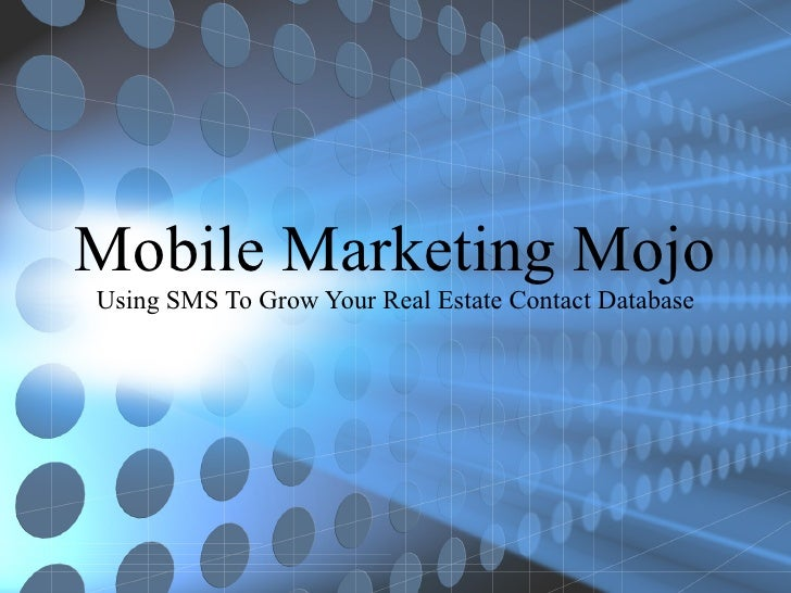 Mobile marketing mojo  using sms to grow your real estate marketing database