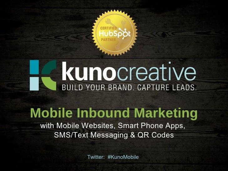 Twitter:  #KunoMobile Mobile Inbound Marketing with Mobile Websites, Smart Phone Apps,  SMS/Text Messaging & QR Codes