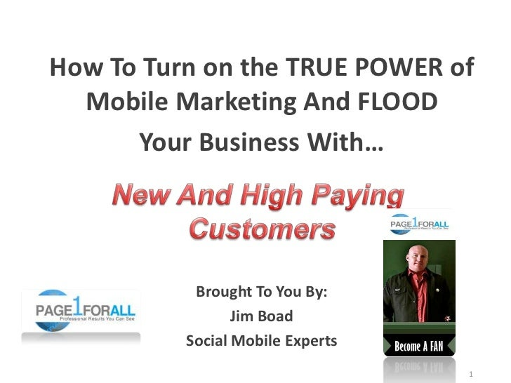 How To Turn on the TRUE POWER of  Mobile Marketing And FLOOD      Your Business With…           Brought To You By:        ...