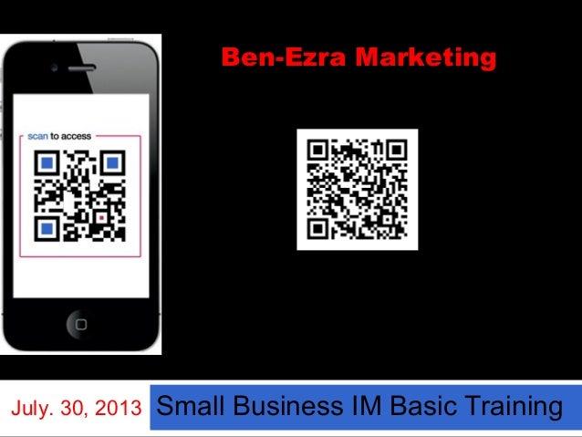 Small Business IM Basic TrainingJuly. 30, 2013 Ben-Ezra Marketing