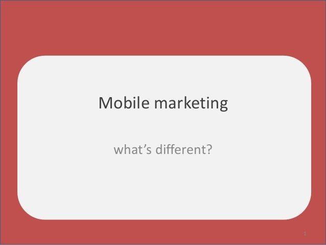 Mobile marketing what's different? 1