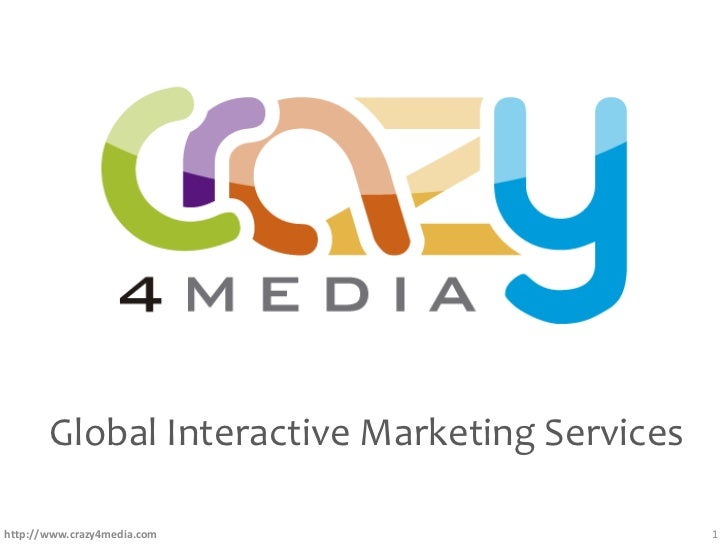 Global Interactive Marketing Serviceshttp://www.crazy4media.com                     1