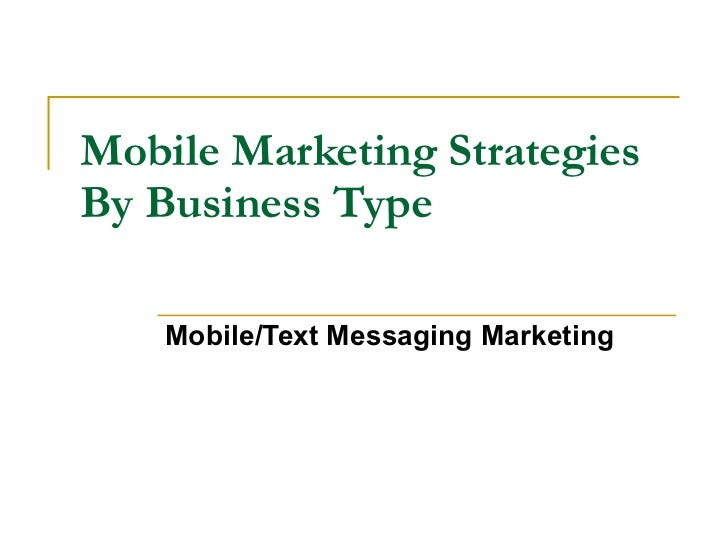 Mobile Marketing Strategies By Business Type Mobile/Text Messaging Marketing