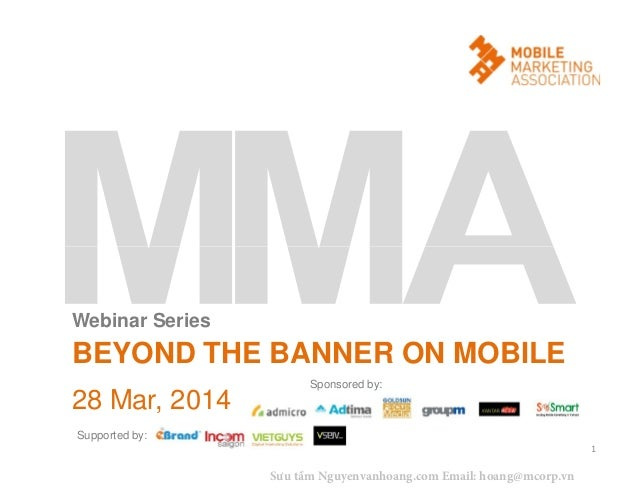28 Mar, 2014 BEYOND THE BANNER ON MOBILE 1 Webinar Series Sponsored by: Supported by: Sưu tầm Nguyenvanhoang.com Email: ho...