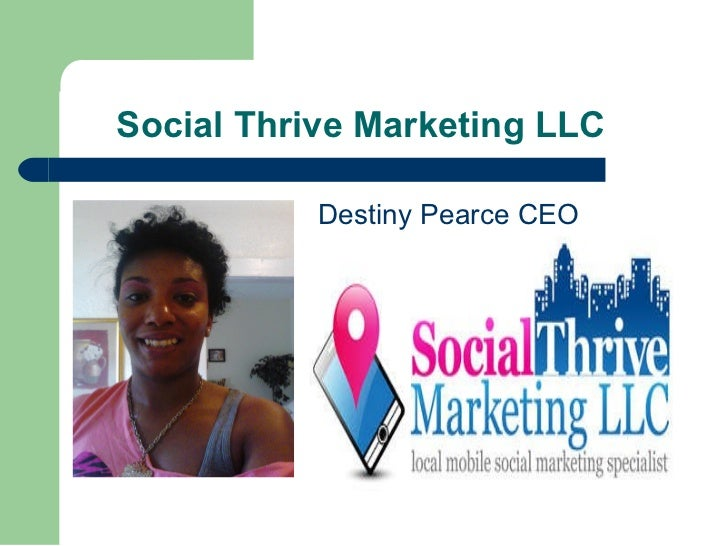 Social Thrive Marketing LLC <ul><li>Destiny Pearce CEO </li></ul>