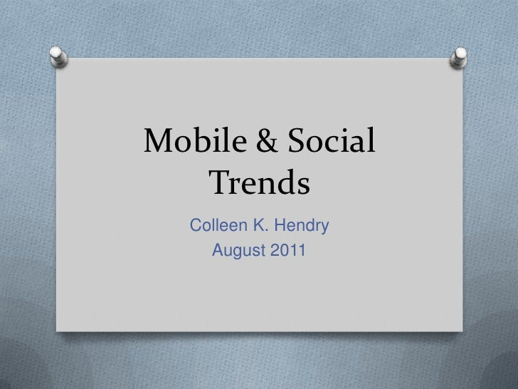 Mobile & Social Trends<br />Colleen K. Hendry<br />August 2011<br />