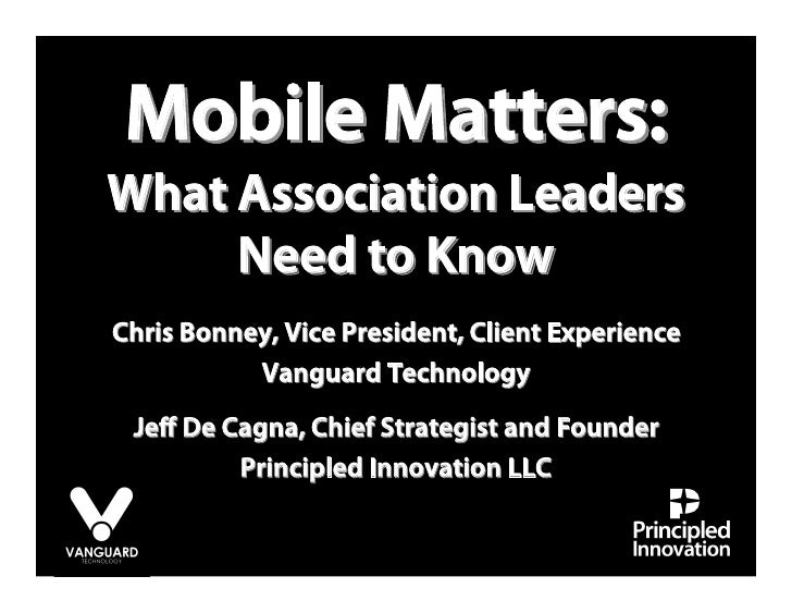 Mobile Matters: What Association Leaders      Need to Know Chris Bonney, Vice President, Client Experience            Vang...