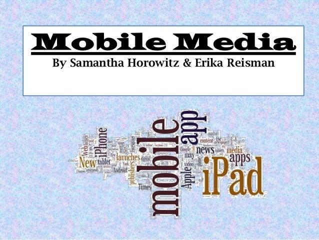 Mobile Media By Samantha Horowitz & Erika Reisman