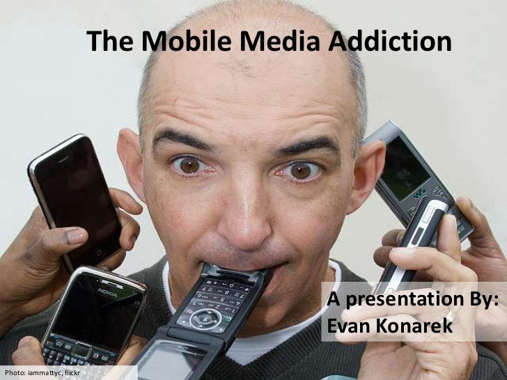 The Mobile Media Addiction<br />A presentation By: Evan Konarek<br />Photo: iammattyc, flickr<br />