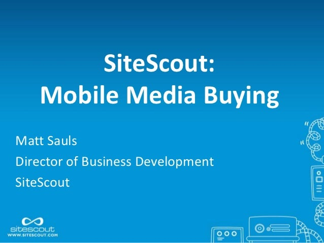 Mobile Media Buying by Matt Sauls, SiteScout