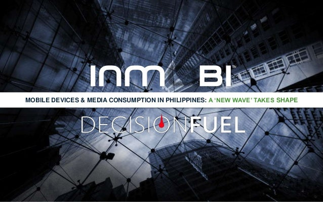 MOBILE DEVICES & MEDIA CONSUMPTION IN PHILIPPINES: A 'NEW WAVE' TAKES SHAPE